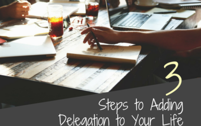 3 Steps to Adding Delegation to Your Life