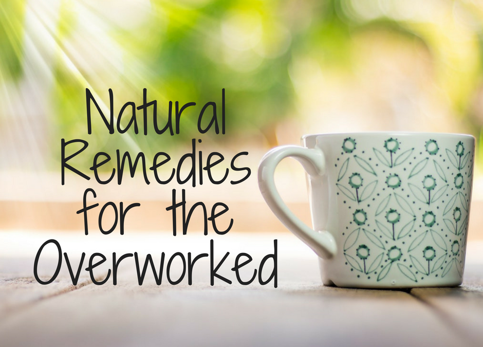 Natural Remedies for the Overworked